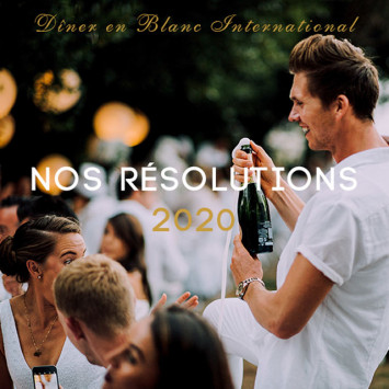 Le Dîner en Blanc - Nos résolutions 2020