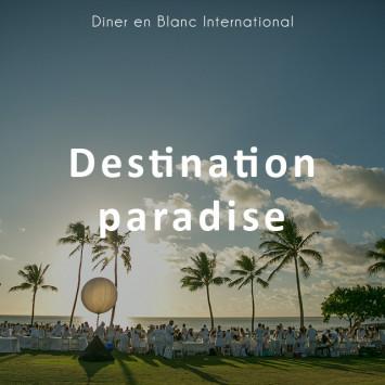Le Dîner en Blanc – Destination Paradise!